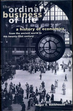 The Ordinary Business of Life: A History of Economics from the Ancient World to the Twenty-First Century. Roger Backhouse.