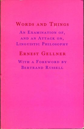 Words and Things: An Examination Of, and an Attack On, Linguistic Philosophy. Ernest Gellner