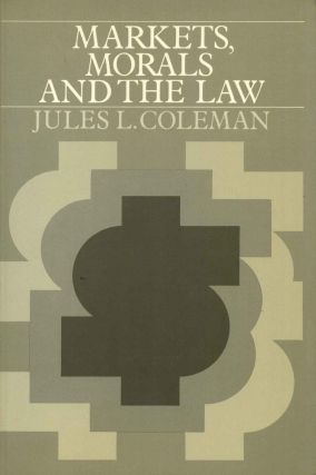 Markets, Morals, and the Law. Jules L. Coleman