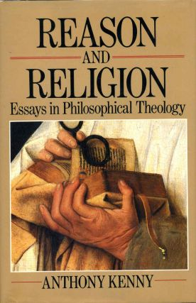 Reason and Religion: Essays in Philosophical Theology. Anthony Kenny