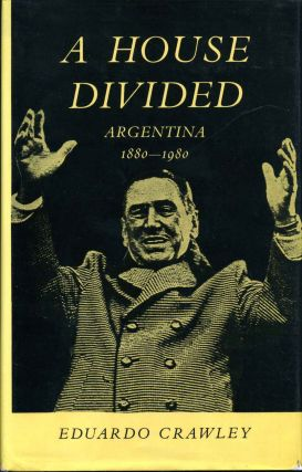 A House Divided. Argentina 1880-1980. Eduardo Crawley