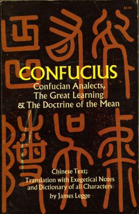 Confucius: Confucian Analects, the Great Learning and the Doctrine of the Mean. Confucius, K'ung.