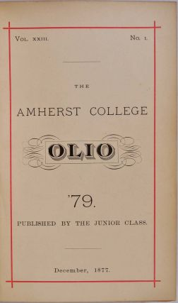 THE AMHERST COLLEGE OLIO. '79, '80, '81, and '82. Published by the Junior Class. Also, other Amherst College publications. Ten items bound together.