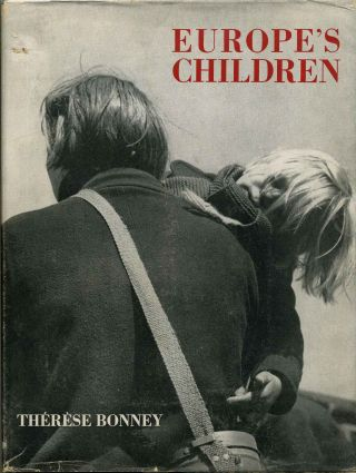 EUROPE'S CHILDREN. 1939 to 1943. Signed by Therese Bonney. Therese Bonney