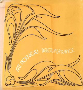 ART NOUVEAU: BELGIUM / FRANCE. Catalogue of an Exhibition Organized by the Institute for the Arts, Rice University, and the Art Institute of Chicago. Yvonne Brunhammer, Rice University, Art Institute of Chicago.