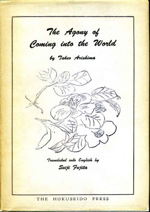 THE AGONY OF COMING INTO THE WORLD. Translated into English by Seiji Fujita. Tokeo Arishima