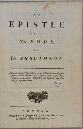 AN EPISTLE FROM MR. POPE, TO DR. ARBUTHNOT. Alexander Pope
