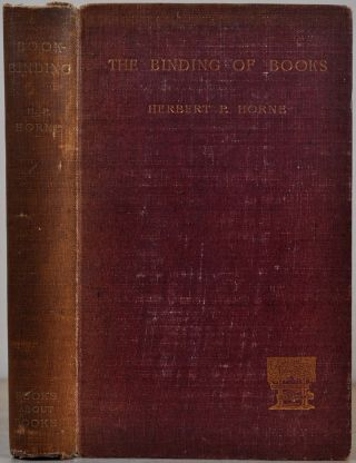 THE BINDING OF BOOKS. An Essay in the History of Gold-Tooled Bindings. Herbert P. Horne