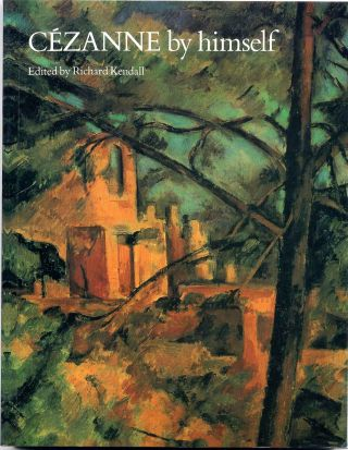 Cezanne by Himself. Drawings, paintings, writings. Richard Kendall