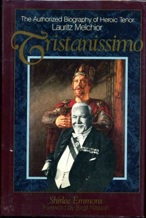 Tristanissimo: The Authorized Biography of Heroic Tenor Lauritz Melchior. Shirlee Emmons