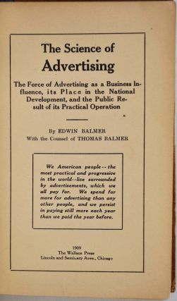 THE SCIENCE OF ADVERTISING. The Force of Advertising as a Business Influence, its Place in the...