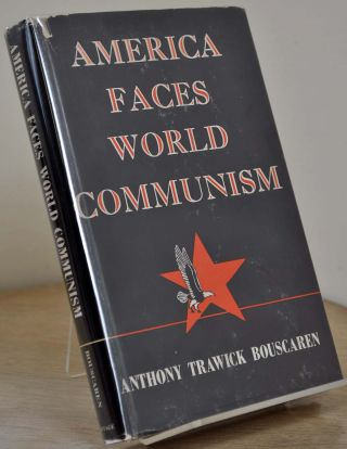 AMERICA FACES WORLD COMMUNISM. Signed by the author. Anthony Trawick Bouscaren