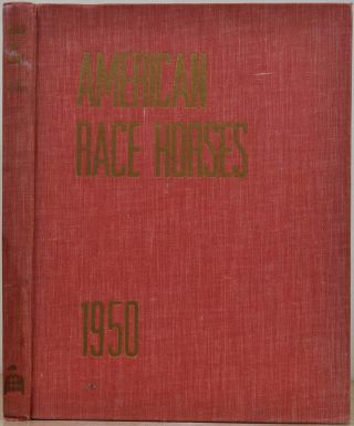 AMERICAN RACE HORSES 1950. An Annual Review of the Breeding and the Performances of the...