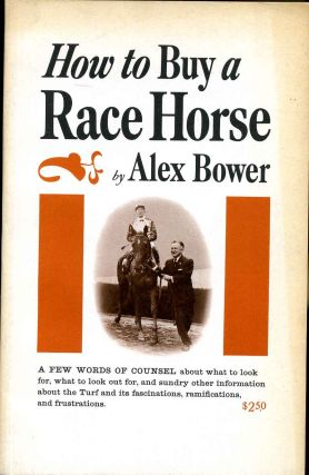 HOW TO BUY A RACE HORSE. Alex Bower