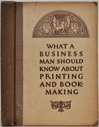 WHAT A BUSINESS MAN SHOULD KNOW ABOUT PRINTING AND BOOKMAKING. W. B. Conkey
