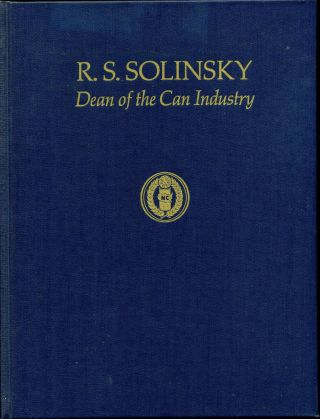 R. C. SOLINSKY: Dean of the Can Industry. Signed by the author. Richard C. Bjorklund