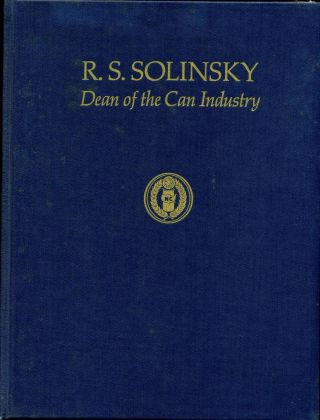 R. C. SOLINSKY: Dean of the Can Industry. Signed by the author. Richard C. Bjorklund.