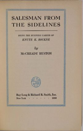 SALESMAN FROM THE SIDELINES Being the Business Career of Knute K. Rockne. Signed by the author.