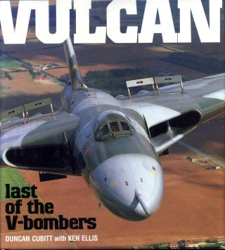Vulcan : Last of the V Bombers. Duncan Cubitt, Ken Ellis.
