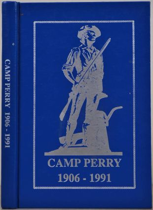 CAMP PERRY 1906-1991. Signed by the authors. Anna L. Bovia, Gary L. Wirzylo.