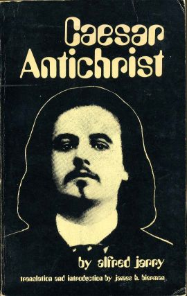 CAESAR ANTICHRIST. Alfred Jarry, James H. Bierman