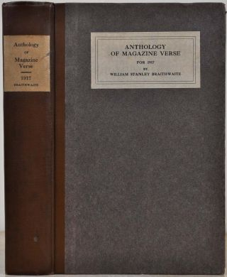 ANTHOLOGY OF MAGAZINE VERSE for 1917. And Yearbook of American Poetry. William Stanley Braithwaite