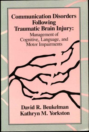 Communication Disorders Following Traumatic Brain Injury: Management of Cognitive, Language, and...
