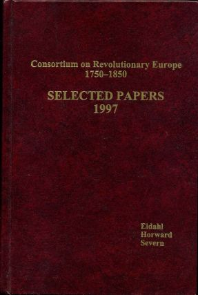 THE CONSORTIUM ON REVOLUTIONARY EUROPE 1750-1850. Selected Papers, 1997. Kyle O. Eidahl, Donald...