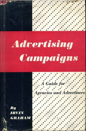 ADVERTISING CAMPAIGNS. A Guide for Agencies and Advertisers. Irvin Graham
