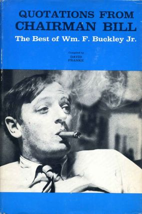 QUOTATIONS FROM CHAIRMAN BILL. The Best of Wm. F. Buckley Jr. With a bookplate signed by the author. William F. Buckley Jr.