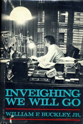 INVEIGHING WE WILL GO. With a bookplate signed by the author. William F. Buckley Jr