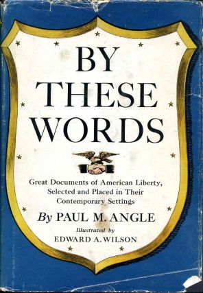 BY THESE WORDS. Great Documents of American Liberty, Selected and Placed in Their Contemporary...