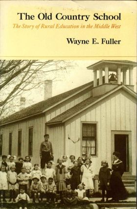 The Old Country School: The Story of Rural Education in the Middle West. Wayne Fuller, T. W. Schultz