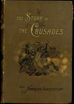 THE WARS OF THE CROSS; or, the History of the Crusades. William Henry Davenport Adams