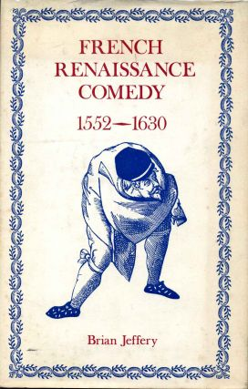 FRENCH RENAISSANCE COMEDY 1552-1630. Brian Jeffery