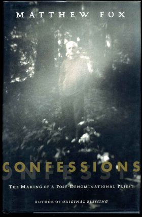 Confessions: The Making of a Postdenominational Priest. Signed by the author. Matthew Fox