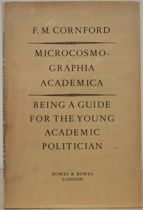 MICROCOSMOGRAPHIA ACADEMICA. Being A Guide for the Young Academic Politician. F. M. Cornford,...