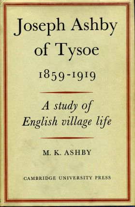 JOSEPH ASHBY OF TYSOE 1859-1919. A Study of English Village Life. M. K. Ashby