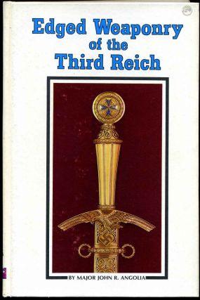 Edged Weaponry of the Third Reich. John R. Angolia.