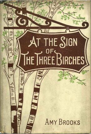 AT THE SIGN OF THE THREE BIRCHES. Amy Brooks