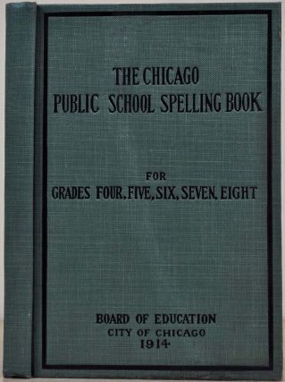 THE CHICAGO PUBLIC SCHOOL SPELLING BOOK for Grades Four, Five, Six, Seven, Eight. Chicago Board...