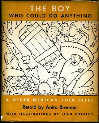 THE BOY WHO COULD DO ANYTHING & other Mexican Folk Tales. Anita Brenner, Jean Charlot