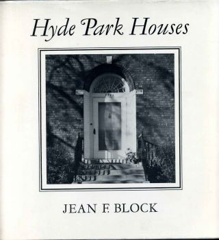 HYDE PARK HOUSES. An Informal History, 1856-1910. Jean F. Block