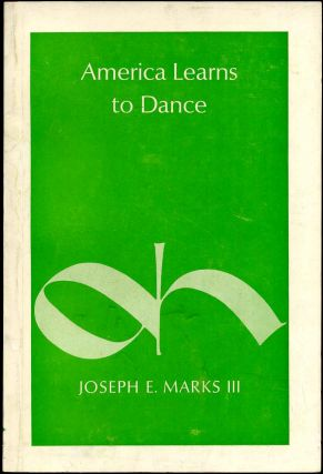 AMERICA LEARNS TO DANCE. A Historical Study of Dance Education in America before 1900. Signed and...
