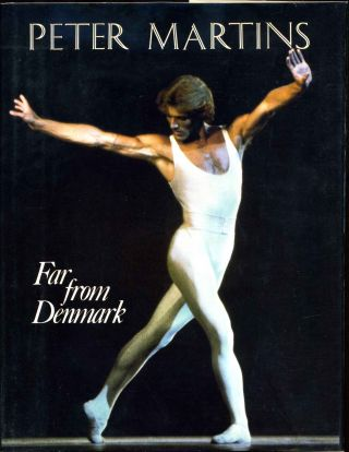 FAR FROM DENMARK. Peter Martins, Robert Cornfield