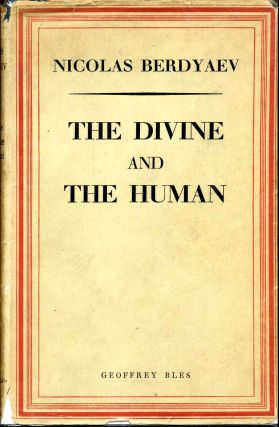 THE DIVINE AND THE HUMAN. Nicolas Berdyaev