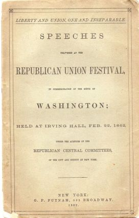 SPEECHES DELIVERED AT THE REPUBLICAN UNION FESTIVAL, In Commemoration of the Birth of Washington;...