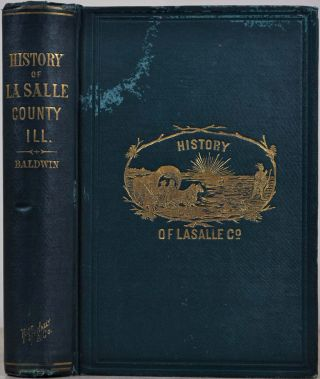 HISTORY OF LASALLE [La Salle] COUNTY ILLINOIS. Its Topography, Geology, Botany, Natural History,...