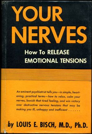 YOUR NERVES. How To Release Emotional Tensions. Louis E. Bisch