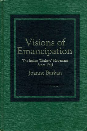 Visions of Emancipation: The Italian Worker's Movement Since 1945. Signed by the author. Joanne...